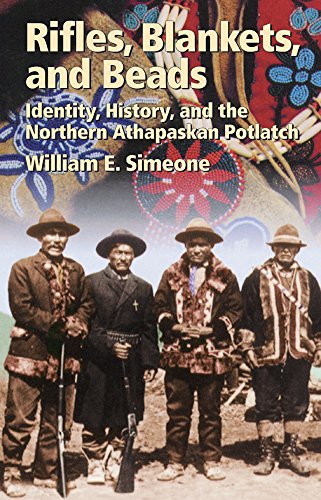 Rifles, Blankets, & Beads: Identity, History, and the Northern Athapaskan Potlatch (The Civilization of the American Indian Series) [William E. Simeone] (Tapa Blanda)