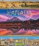 100 Highlights Kanada: Alle Ziele, die Sie gesehen haben sollten