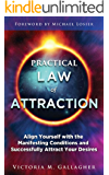 Practical Law of Attraction: Align Yourself with the Manifesting Conditions and Successfully Attract Your Desires (English Edition)