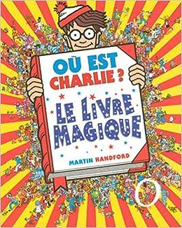 Ou Est Charlie Le Livre Magique Martin Handford
