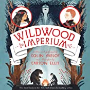 Wildwood Imperium: The Wildwood Chronicles, Book 3 | Colin Meloy, Carson Ellis
