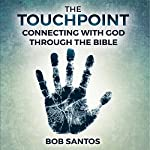 The Touchpoint: Connecting with God Through the Bible | Bob Santos