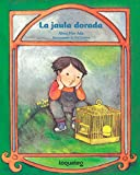 img - for La jaula dorada / The Golden Cage (Spanish Edition) (Cuentos Para Todo el Ao / Stories The Year Round) book / textbook / text book