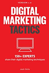 Digital Marketing Tactics: 150 Experts Share Their Digital Marketing Techniques Paperback