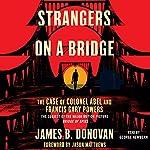 Strangers on a Bridge: The Case of Colonel Abel | James Donovan