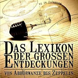 Das Lexikon der großen Entdeckungen. Von Abhörwanze bis Zeppelin (Teil 1 A bis L)