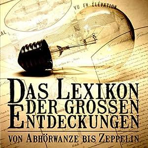 Das Lexikon der großen Entdeckungen. Von Abhörwanze bis Zeppelin (Teil 1 A bis L) Hörbuch