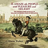 'To Amaze the People with Pleasure and Delight': The horsemanship manuals of William Cavendish, Duke of Newcastle
