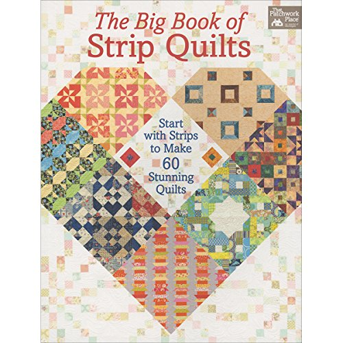 The Big Book of Strip Quilts: Start with Strips to Make 60 Stunning Quilts by That Patchwork Place