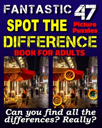 Spot the Differences: Fantastic Spot the Difference Book for Adults. Can You Find All the Differences? 47 Picture Puzzles for Adults.