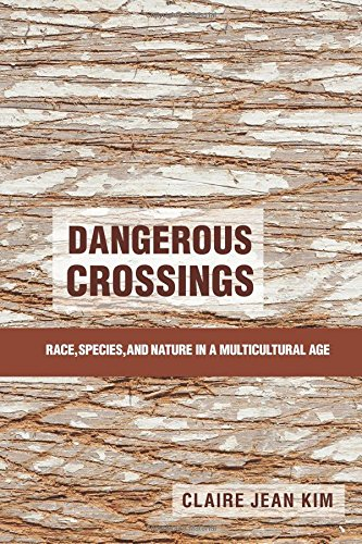 Dangerous Crossings: Race, Species, and Nature in a Multicul.