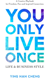 You Only Live Once Life & Business Style: A Creative Playbook for Freedom, Fun and Inspired Connection