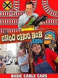 The Choo Choo Bob Show: Basic Cable Cars