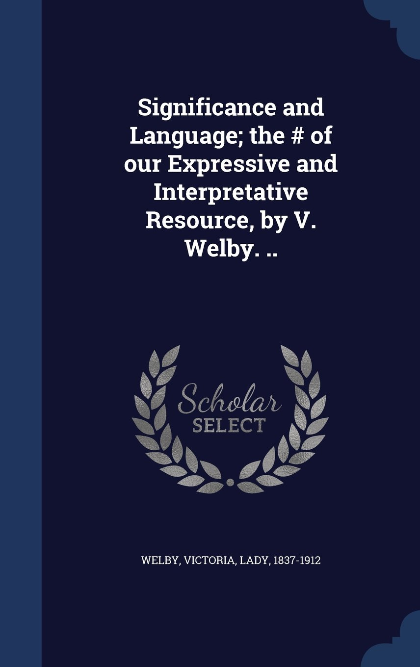 Significance and Language; The # of Our Expressive and Interpretative Resource, by V. Welby. .. ebook