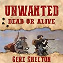 Unwanted: Dead or Alive: Buck and Dobie, Book 1 Audiobook by Gene Shelton Narrated by Jon Wilkins