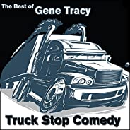 The Best of Gene Tracy: Truck Stop Comedy [Explicit]