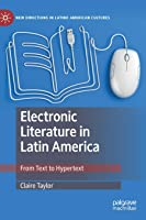 Electronic Literature In Latin America: From Text