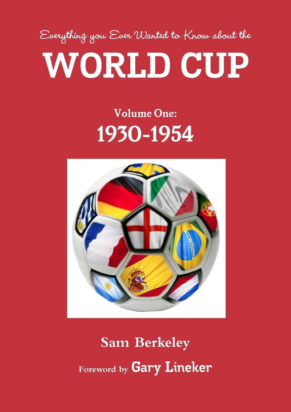 Read Online Everything you ever wanted to know about the World Cup. Volume One: 1930-1954 (Volume 1) ebook