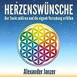 Herzenswünsche: Der Seele zuhören und die eigene Vorsehung erfüllen | Alexander Janzer