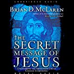 Secret Message of Jesus: Uncovering the Truth that Could Change Everything | Brian McLaren