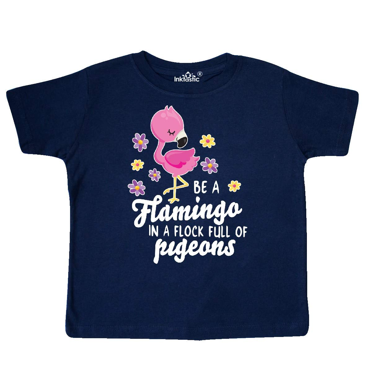 inktastic Be a Flamingo in a Flock of Pigeons with Flowers Toddler T-Shirt