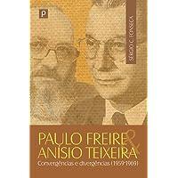 Paulo Freire e Anísio Teixeira: Convergências e Divergências (1959-1969)
