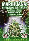 Marihuana: horticultura de cannabis - la biblia del cultivador MEDICO de interior y exterior (Spanish Edition)