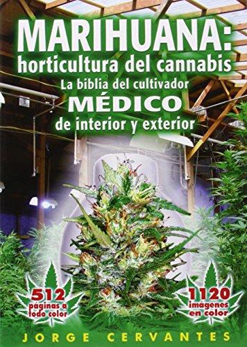 Marihuana: horticultura de cannabis - la biblia del cultivador MEDICO de interior y exterior (Spanish Edition) [Jorge Cervantes] (Tapa Blanda)