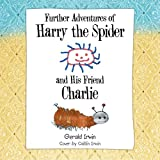 img - for Further Adventures of Harry the Spider and His Friend Charlie book / textbook / text book