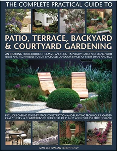 The Complete Practical Guide to Patio. Terrace. Backyard and Courtyard Gardening: How to Plan. Design and Plant Up Garden Courtyards. Walled Spaces. Patios. Terraces and Enclosed Backyards by Joan Clifton ( 2009 )