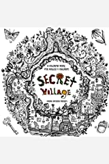 Secret Village - A Coloring Book Adventure: Beyond the Garden Gate, Beneath the Forest Floor, Among the Hollow Trees - A Mystery Endures! (Purse Sized ... Inspirational for Ages 9 to Adult) (Volume 2) Paperback