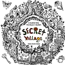 Secret Village - A Coloring Book Adventure: Beyond the Garden Gate, Beneath the Forest Floor, Among the Hollow Trees - A Mystery Endures!