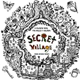 Secret Village - A Coloring Book Adventure: Beyond the Garden Gate, Beneath the Forest Floor, Among the Hollow Trees - A Mystery Endures!: Volume 2 ... & Inspirational for Ages 9 to Adult)