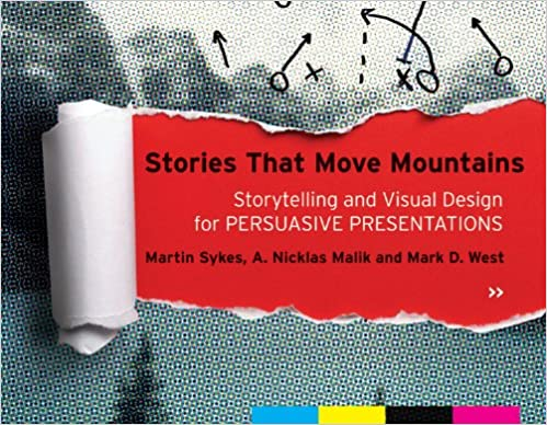 Stories That Move Mountains: Storytelling And Visual Design For Persuasive Presentations Epub Descargar