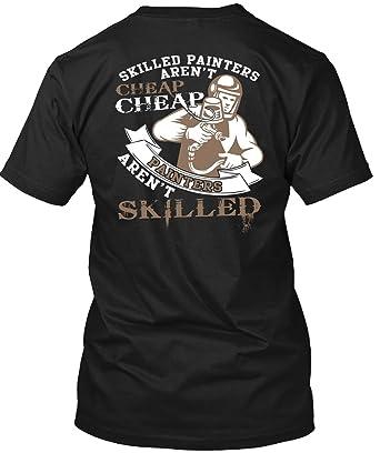 Cheap T Shirt Designer   Amazon Com Tee Bon Skilled Painters Aren T Cheap T Shirt I Love