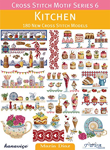 Kitchen Cross Stitch Pattern - Cross Stitch Motif Series 6: Kitchen: 180 New Cross Stitch Models