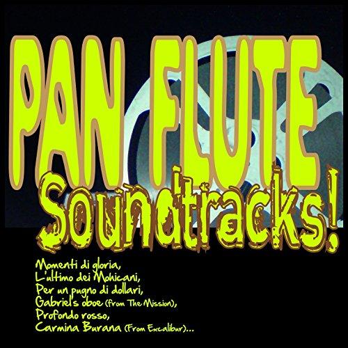 Pan Flute Soundtracks! (Momenti Di Gloria, L'ultimo Dei Mohicani, Per Un Pugno Di Dollari, Gabriel's Oboe (From the Mission), Profondo Rosso, Carmina Burana (From Excalibur)...)