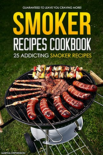 Smoker Recipes Cookbook Addicting Guaranteed ebook