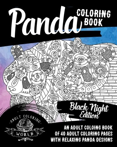 Panda Coloring Book: Black Night Edition: An Adult Coloing Book of 40 Adult Coloring Pages with Relaxing Panda Designs (Animal Coloring Books for Adults) (Volume 32) for $<!--$5.99-->