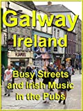 Galway, Ireland - Busy Streets and Irish Music in the Pubs