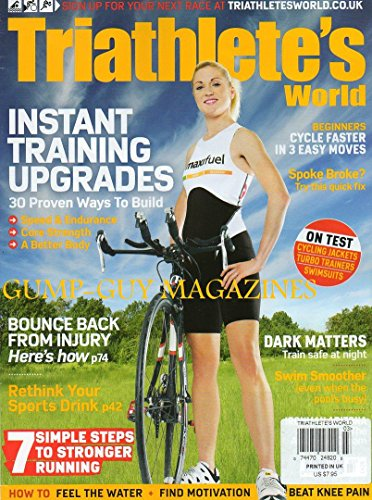 Triathlete's World Magazine UK March 2011 BOUNCE BACK FROM INJURY: HERE'S HOW Rethink Your Sports Drink