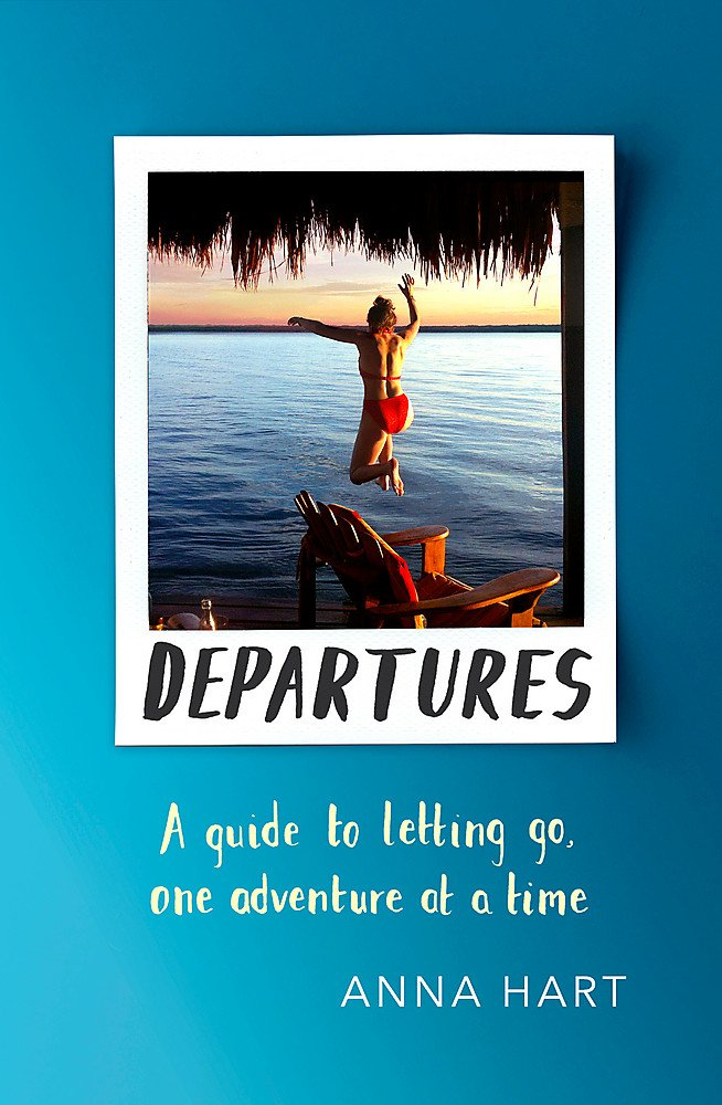Departures: A Guide to Letting Go, One Adventure at a Time pdf