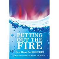 Putting Out the Fire: New Hope for RSD/CRPS (English Edition)