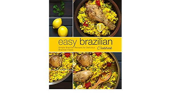 Easy brazilian cookbook simple brazilian recipes for delicious easy brazilian cookbook simple brazilian recipes for delicious brazilian foods kindle edition by booksumo press cookbooks food wine kindle ebooks forumfinder Image collections