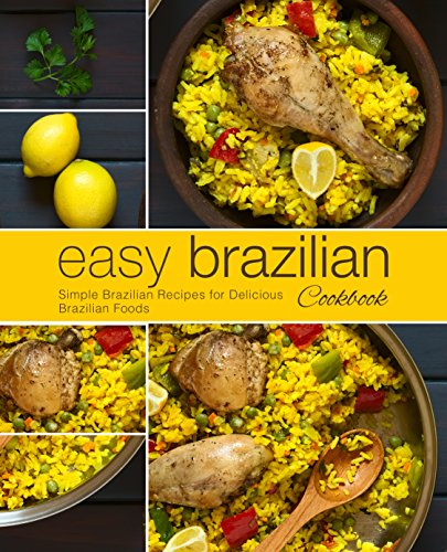 Easy Brazilian Cookbook: Simple Brazilian Recipes for Delicious Brazilian Foods (2nd Edition) by BookSumo Press