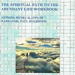 The Spiritual Path to the Abundant Life Workbook