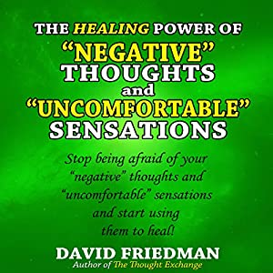 The Healing Power of Negative Thoughts and Uncomfortable Sensations Audiobook