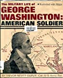The Military Life of George Washington, Trevor Nevitt Dupuy, 0531018717