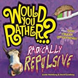 Would You Rather...? Radically Repulsive: Over 400 Crazy Questions! by Justin Heimberg (2010-08-24)