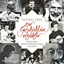 Michael Ende - Der Geschichtenerzähler: Hörbuchedition Gedichte, Erzählungen, Essays, Originaltöne Audiobook by Michael Ende Narrated by Michael Ende,  div.